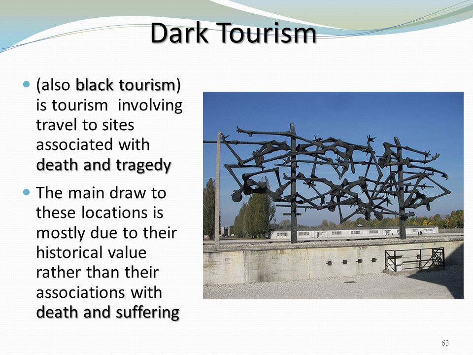 Dark Tourism (also black tourism) is tourism involving travel to sites associated with death and tragedy.