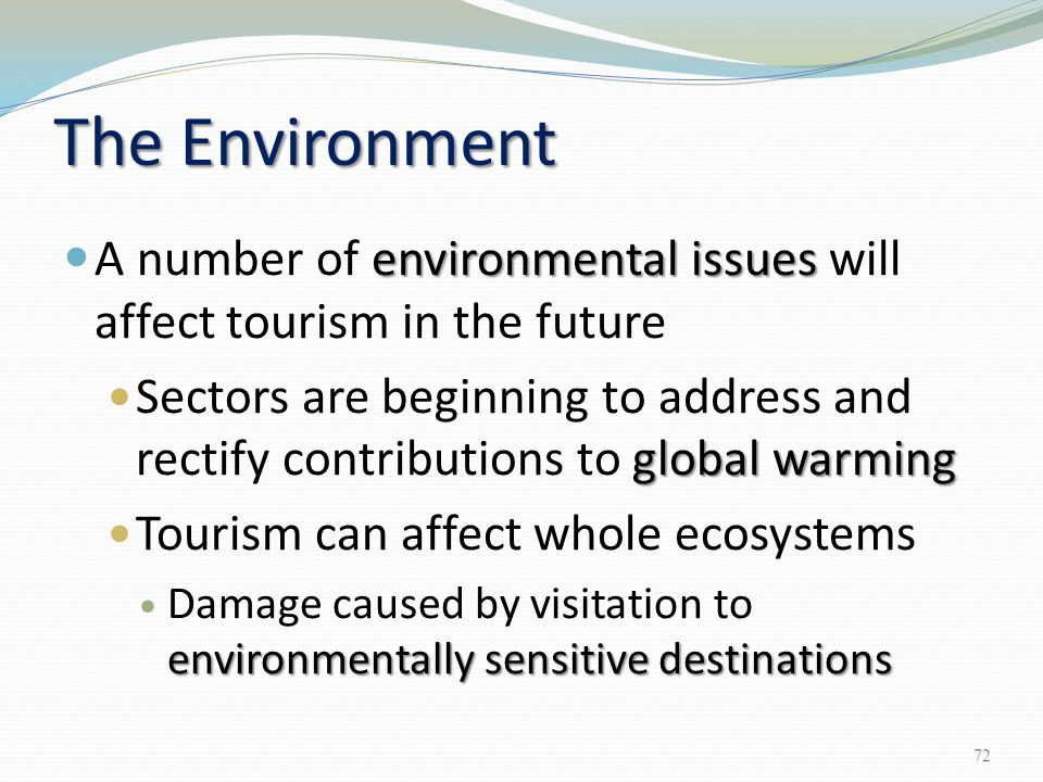 The Environment A number of environmental issues will affect tourism in the future.