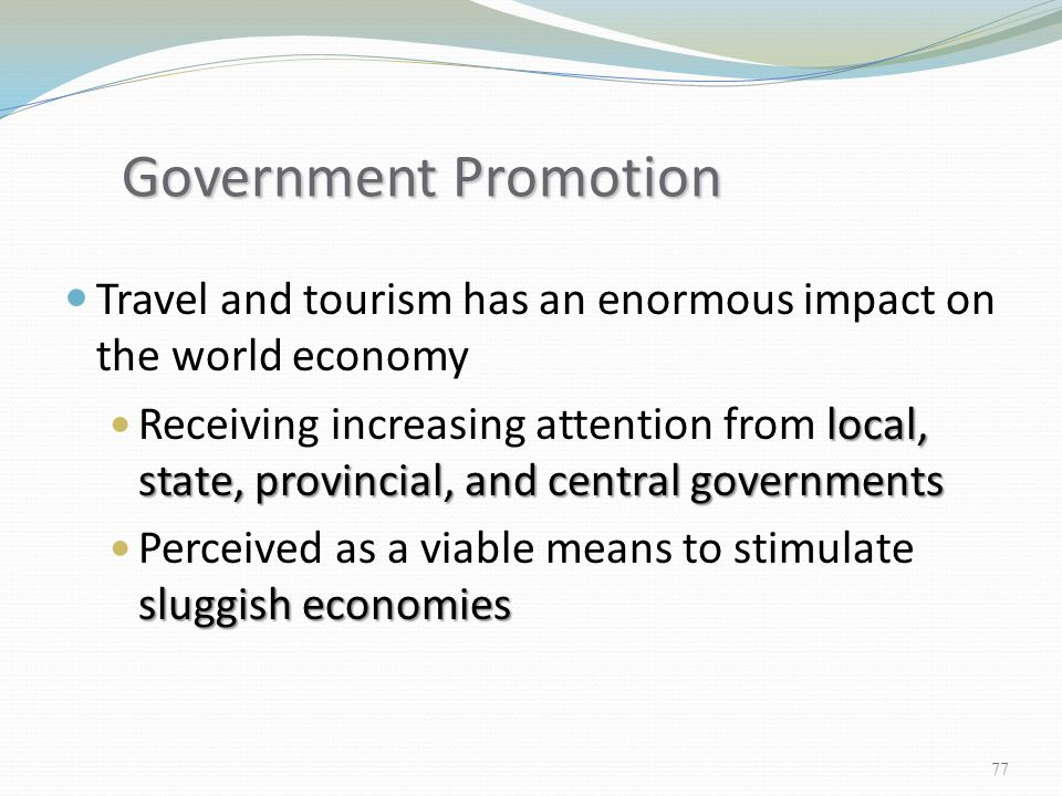 Government Promotion Travel and tourism has an enormous impact on the world economy.