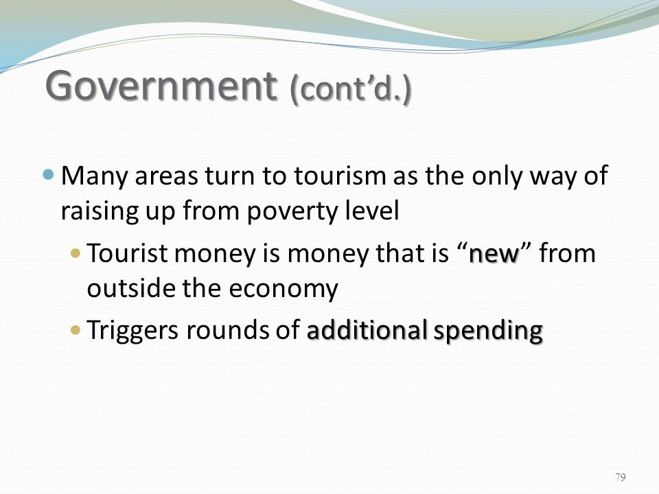 Government (cont'd.) Many areas turn to tourism as the only way of raising up from poverty level.