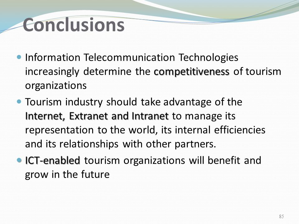 Conclusions Information Telecommunication Technologies increasingly determine the competitiveness of tourism organizations.