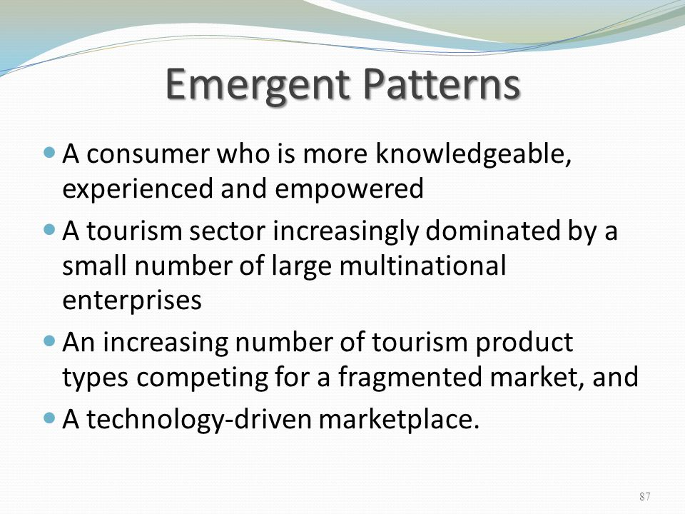Emergent Patterns A consumer who is more knowledgeable, experienced and empowered.