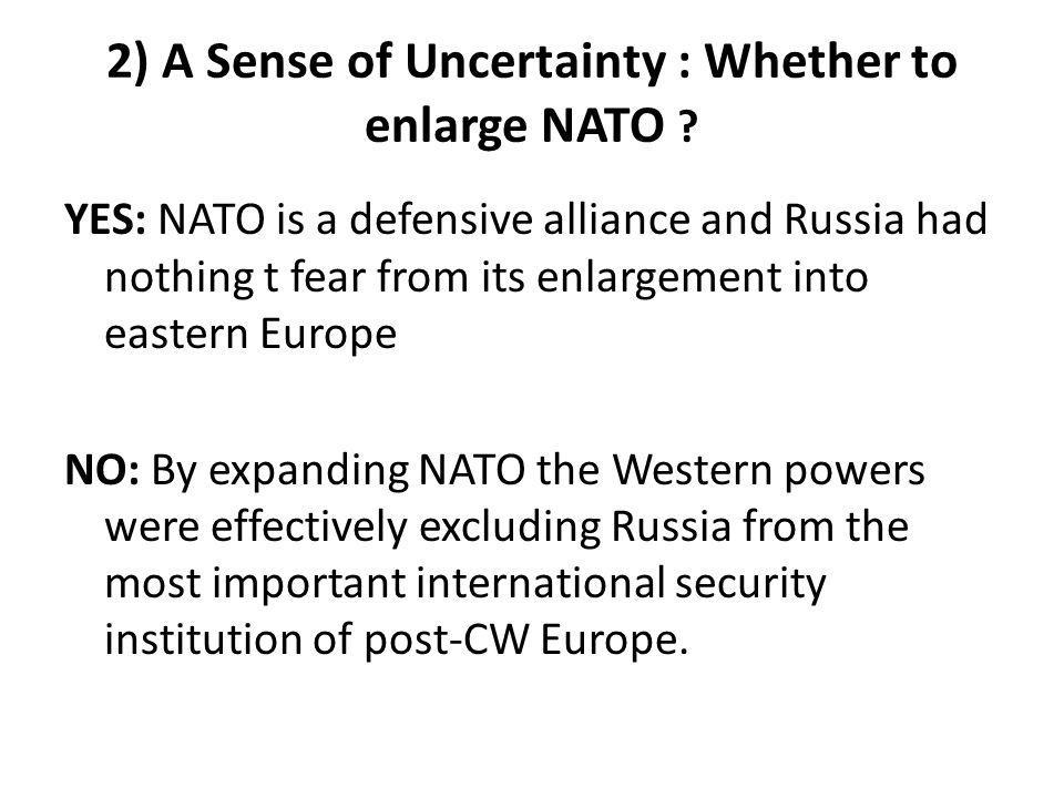 2) A Sense of Uncertainty : Whether to enlarge NATO