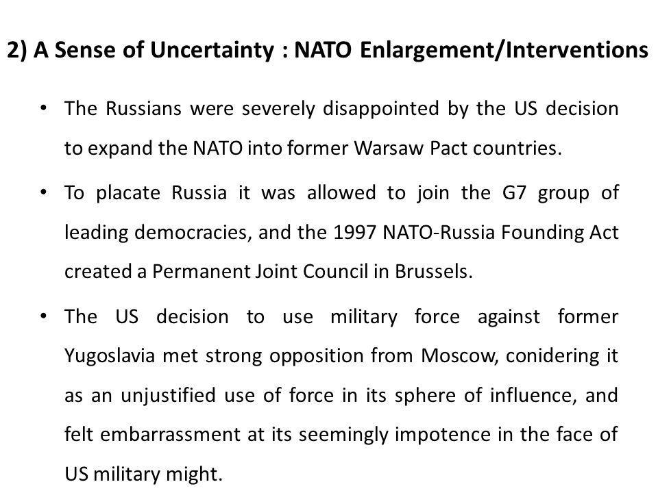 2) A Sense of Uncertainty : NATO Enlargement/Interventions