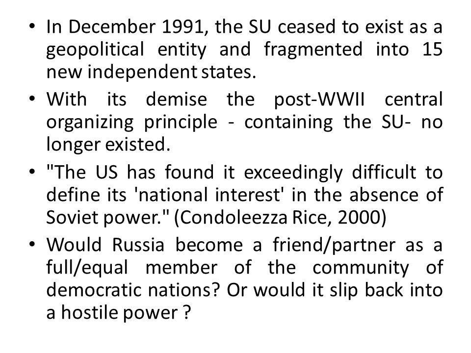 In December 1991, the SU ceased to exist as a geopolitical entity and fragmented into 15 new independent states.