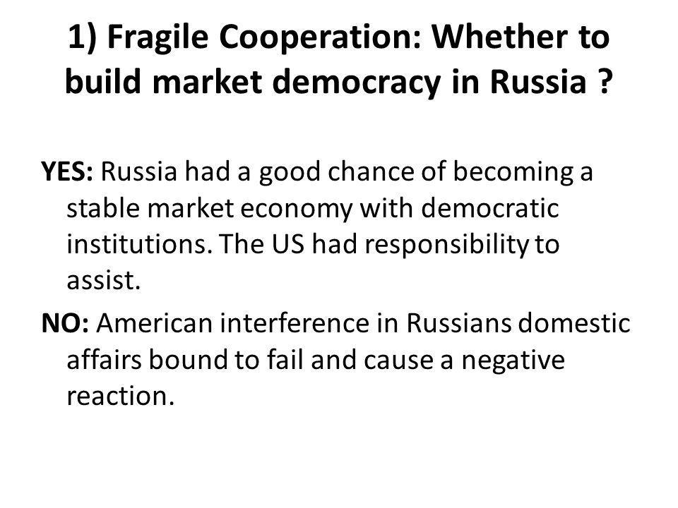 1) Fragile Cooperation: Whether to build market democracy in Russia