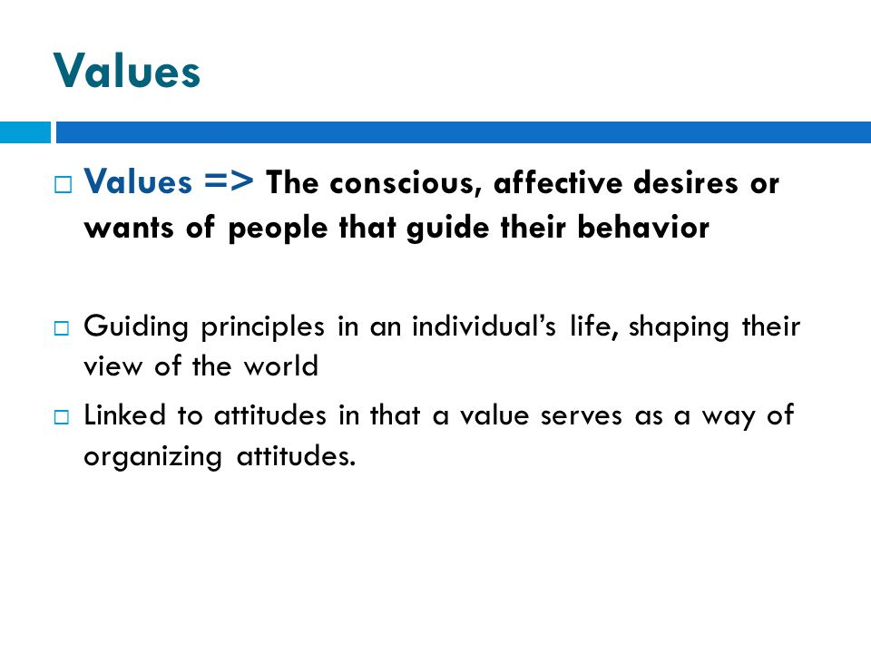 Values Values => The conscious, affective desires or wants of people that guide their behavior.