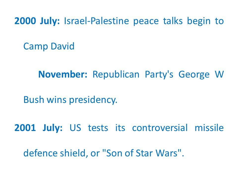 2000 July: Israel-Palestine peace talks begin to Camp David