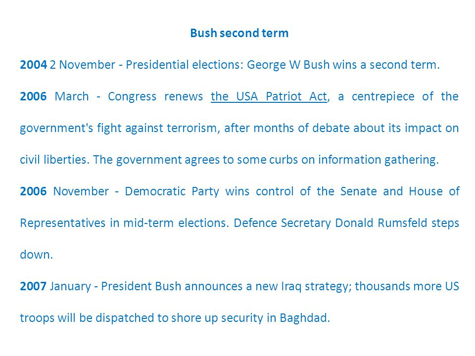 Bush second term 2004 2 November - Presidential elections: George W Bush wins a second term.