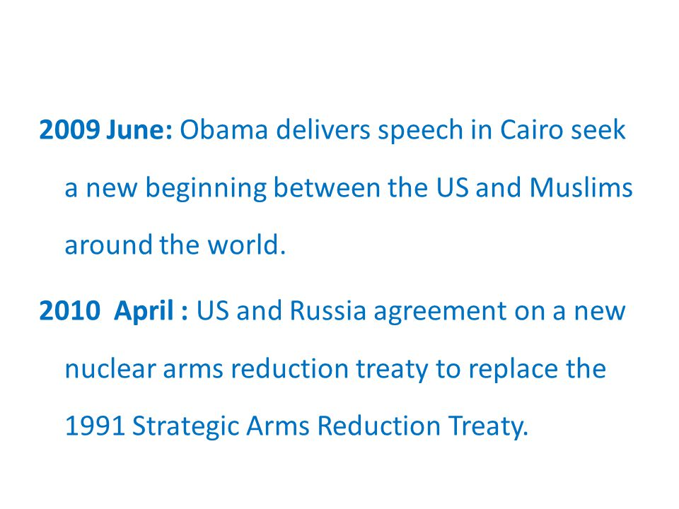 2009 June: Obama delivers speech in Cairo seek a new beginning between the US and Muslims around the world.