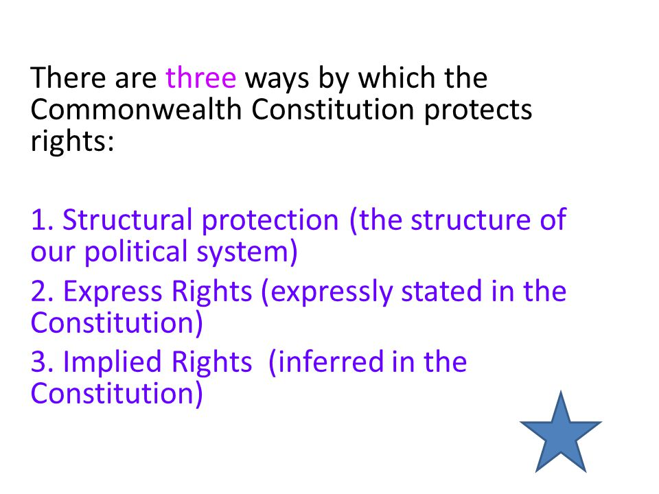 There are three ways by which the Commonwealth Constitution protects rights: 1.