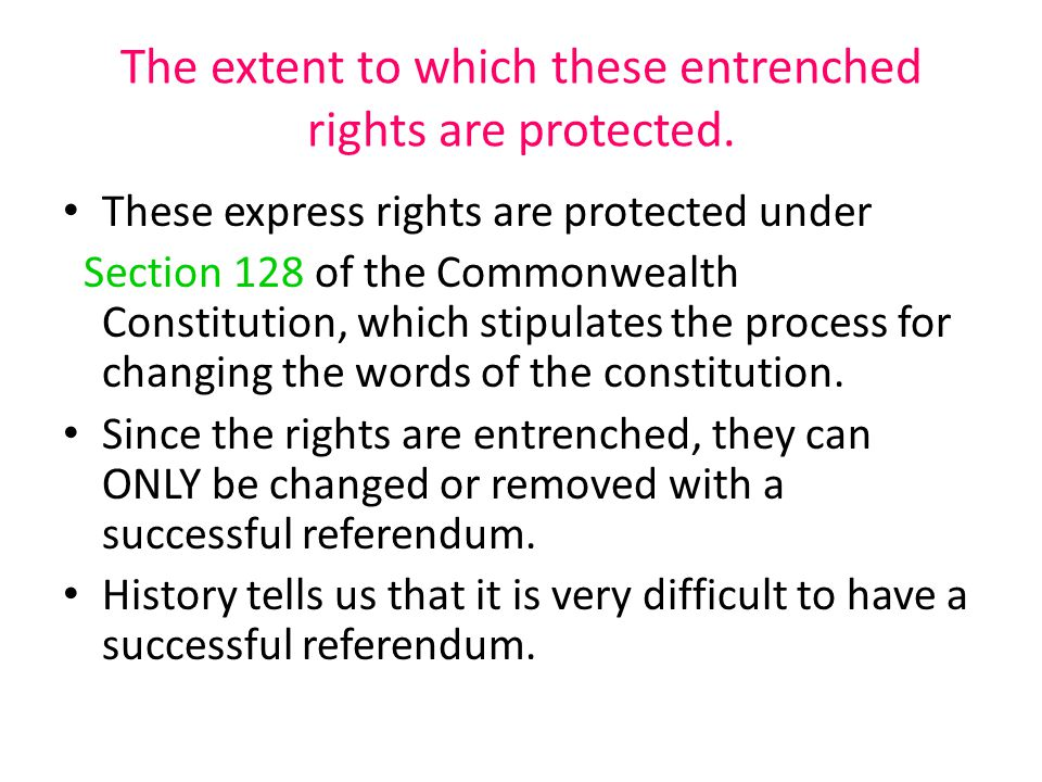 The extent to which these entrenched rights are protected.