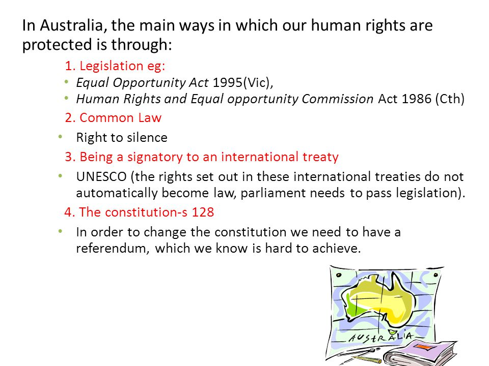 In Australia, the main ways in which our human rights are protected is through: