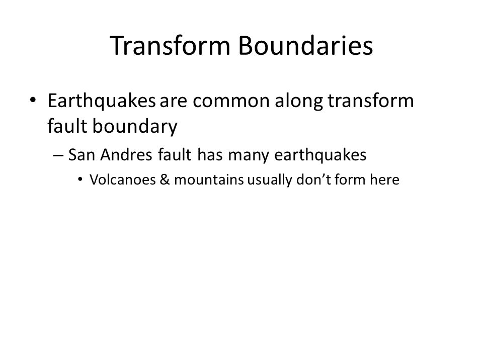 Transform Boundaries Earthquakes are common along transform fault boundary. San Andres fault has many earthquakes.