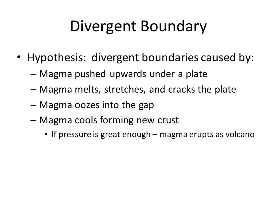 Divergent Boundary Hypothesis: divergent boundaries caused by: