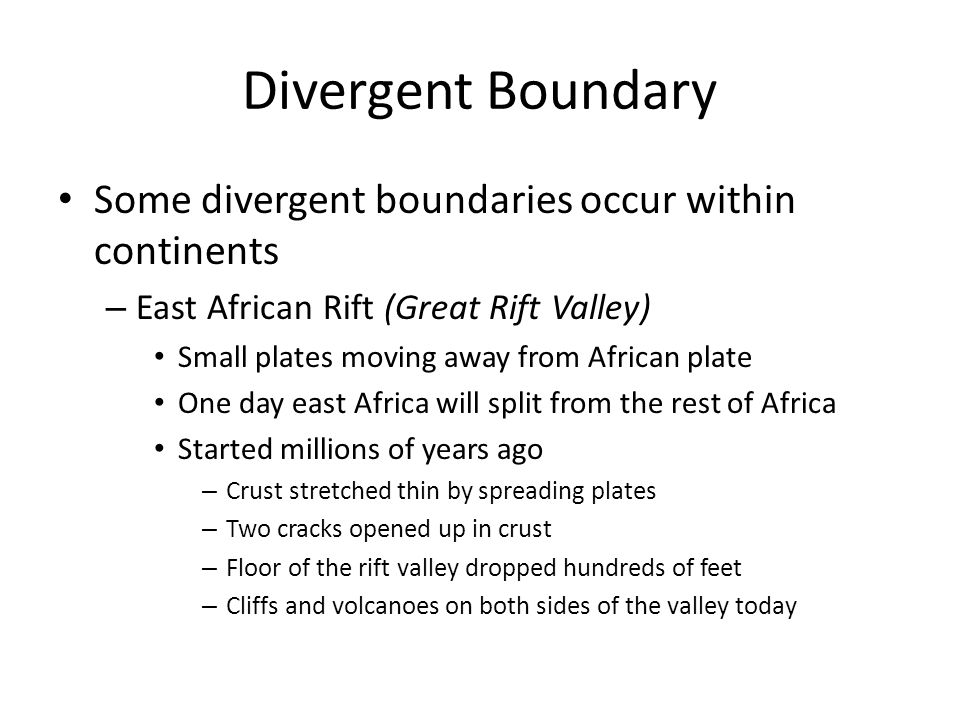 Divergent Boundary Some divergent boundaries occur within continents
