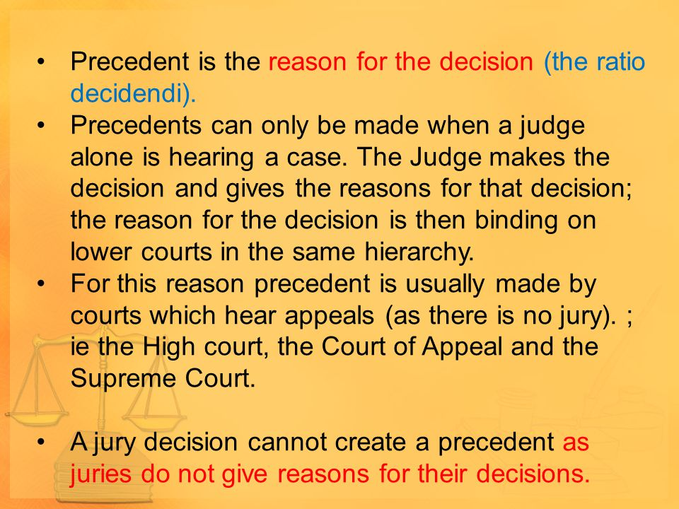 Precedent is the reason for the decision (the ratio decidendi).