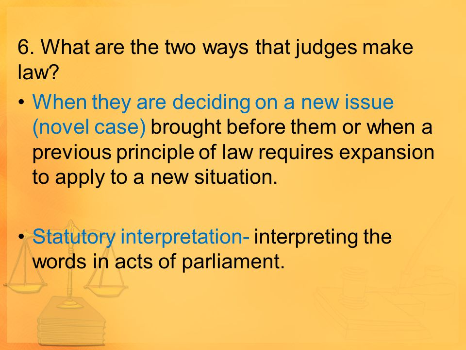 6. What are the two ways that judges make law