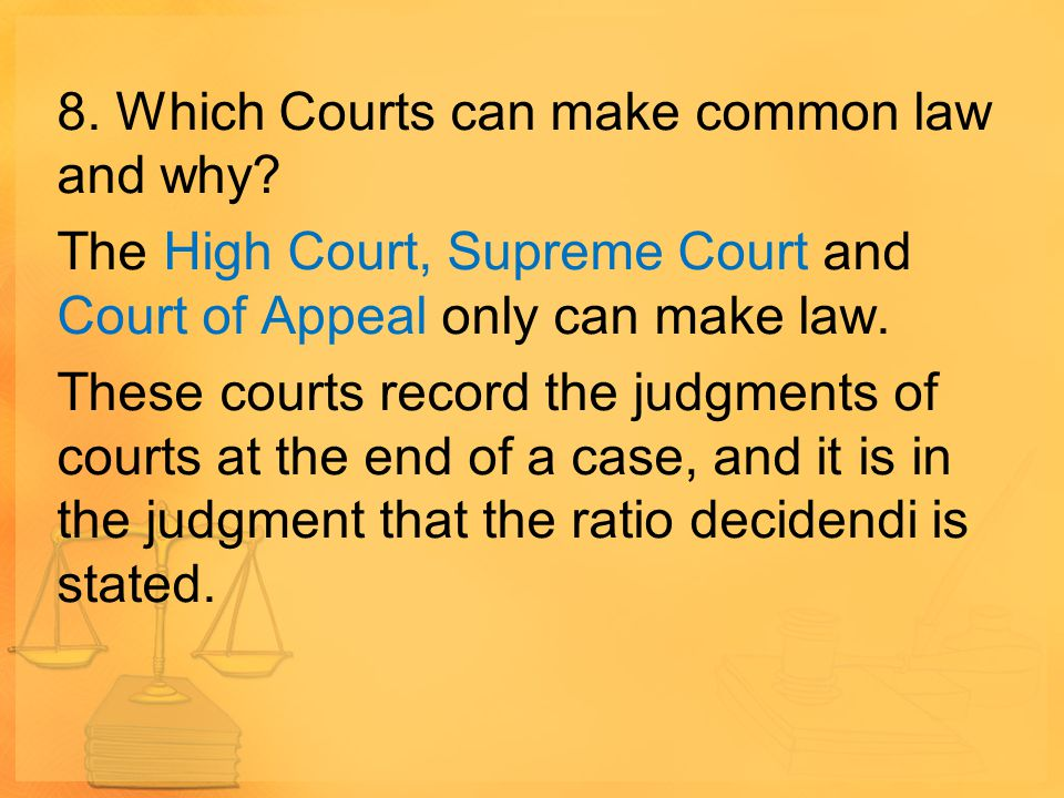 8. Which Courts can make common law and why