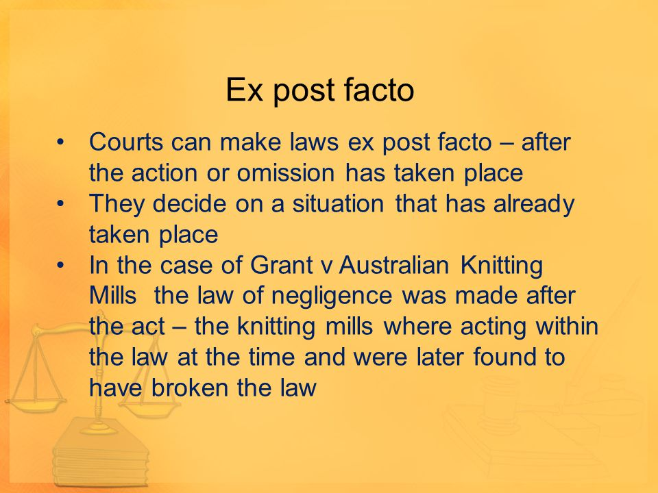 Ex post facto Courts can make laws ex post facto – after the action or omission has taken place.