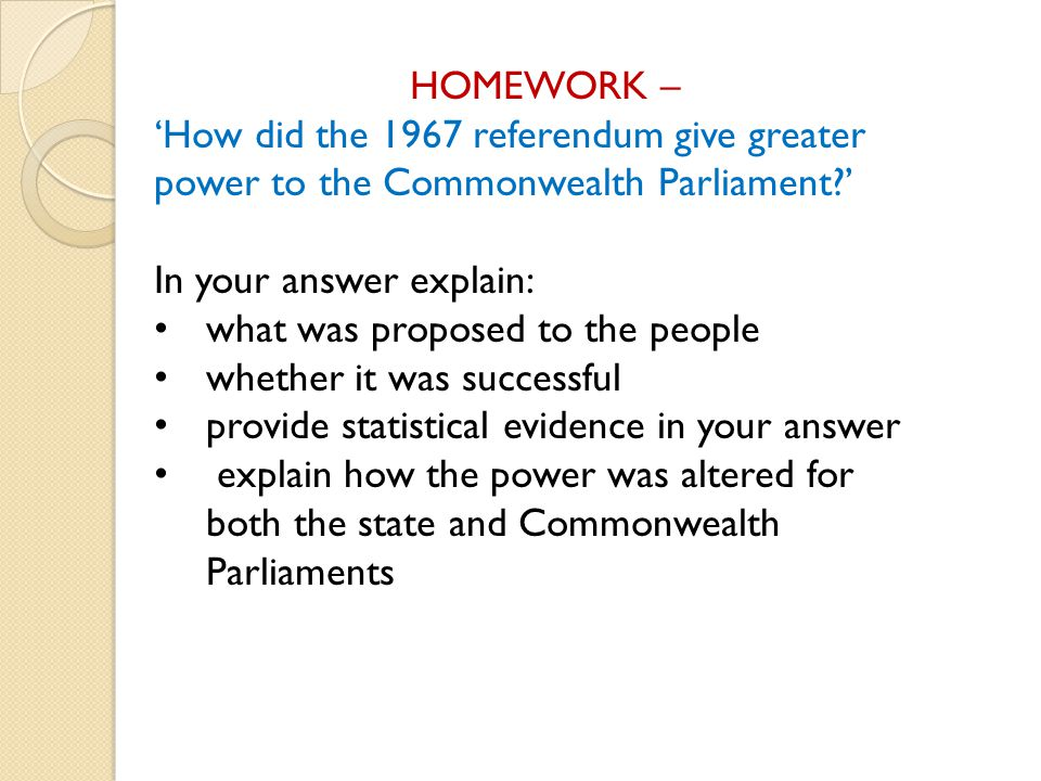 HOMEWORK – 'How did the 1967 referendum give greater power to the Commonwealth Parliament ' In your answer explain: