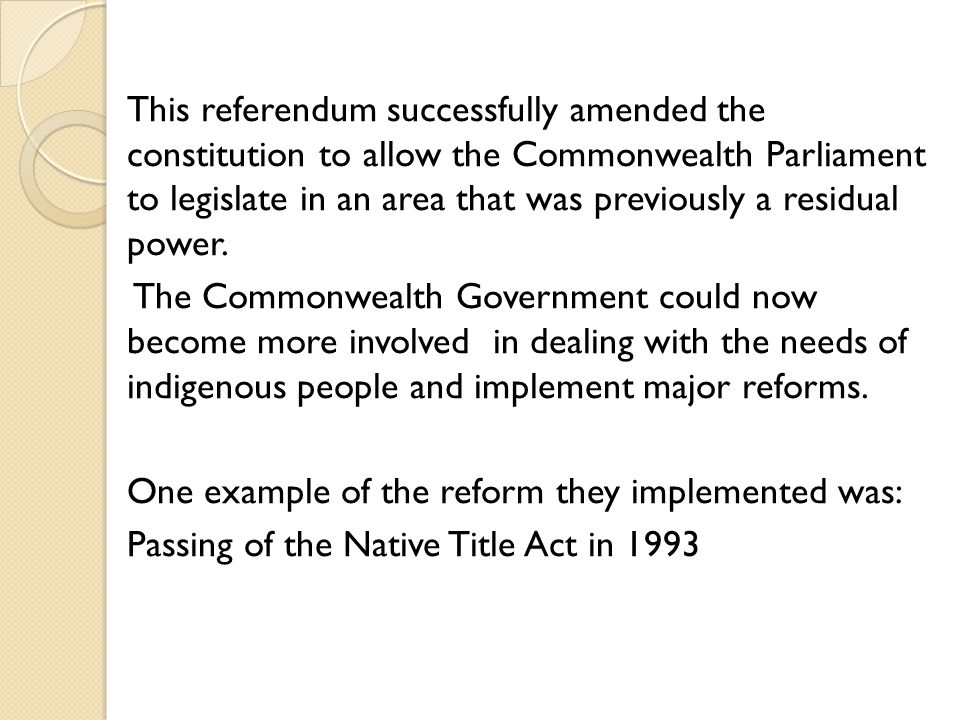 This referendum successfully amended the constitution to allow the Commonwealth Parliament to legislate in an area that was previously a residual power.