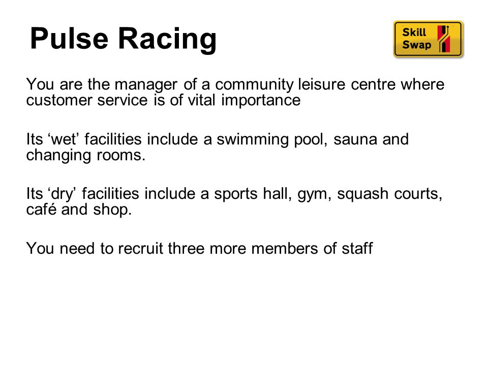 Pulse Racing You are the manager of a community leisure centre where customer service is of vital importance.