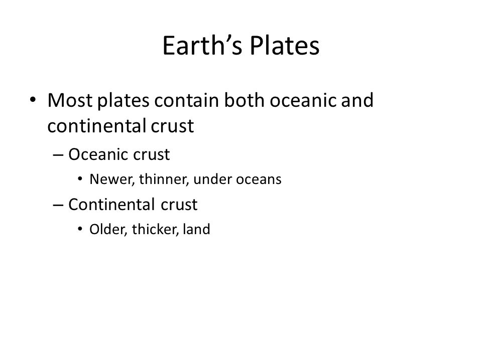 Earth's Plates Most plates contain both oceanic and continental crust