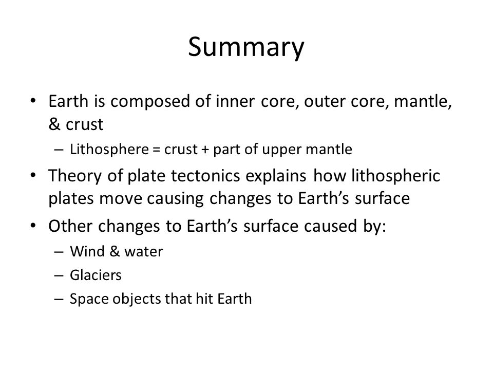 Summary Earth is composed of inner core, outer core, mantle, & crust