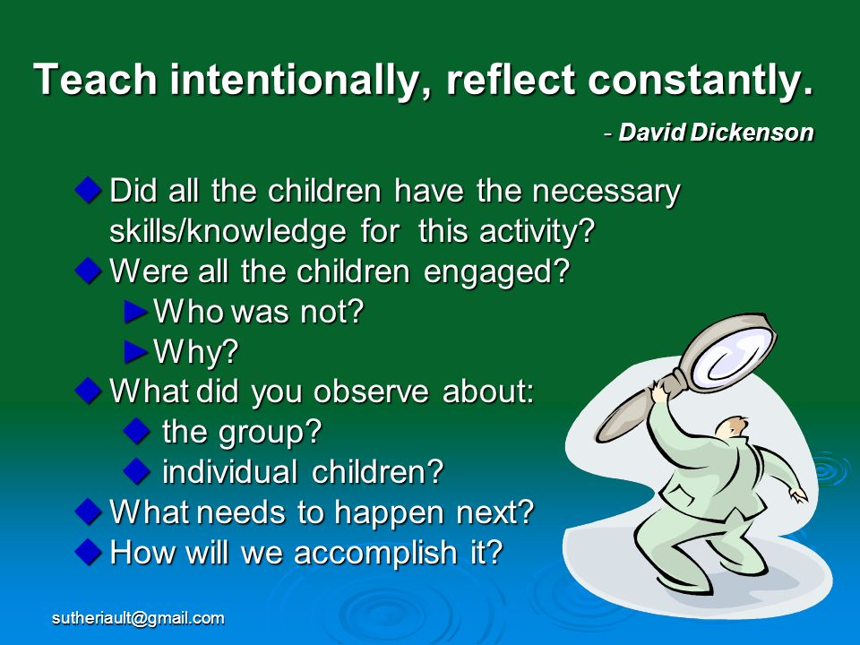 Teach intentionally, reflect constantly. - David Dickenson