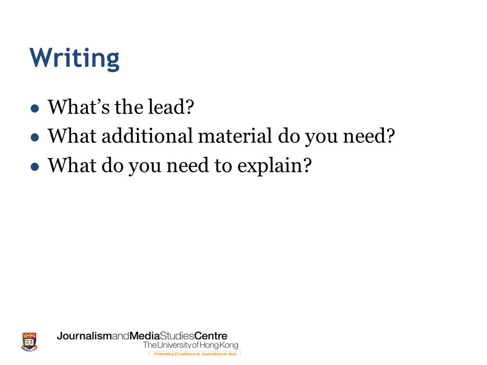 Writing What's the lead What additional material do you need