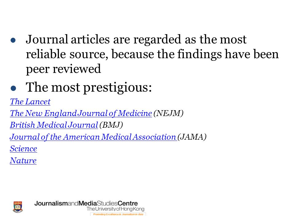 Journal articles are regarded as the most reliable source, because the findings have been peer reviewed