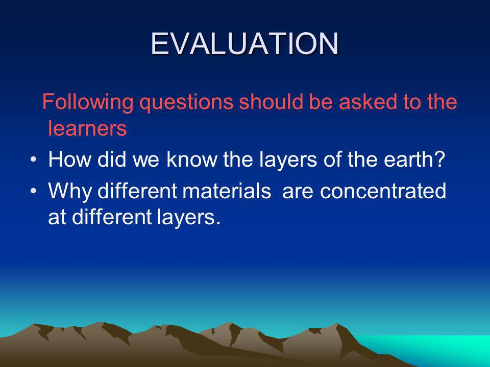 EVALUATION Following questions should be asked to the learners