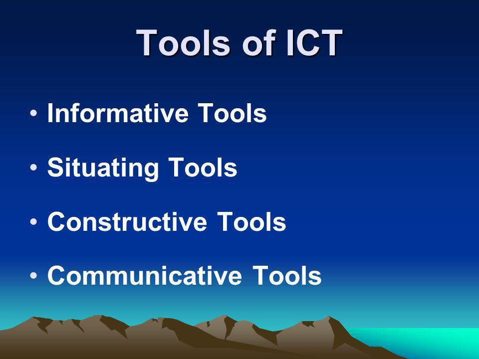 Tools of ICT Informative Tools Situating Tools Constructive Tools