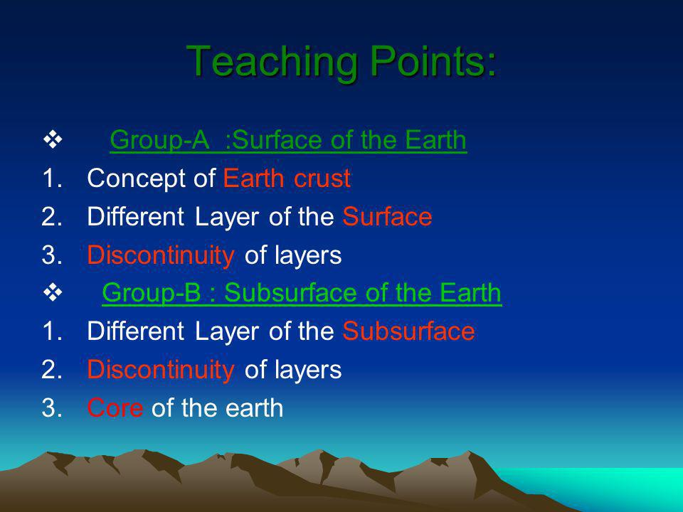 Teaching Points: Group-A :Surface of the Earth Concept of Earth crust