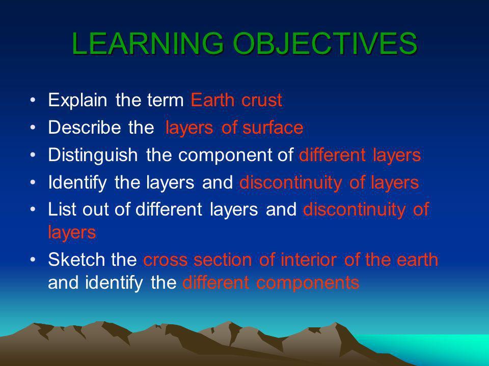 LEARNING OBJECTIVES Explain the term Earth crust