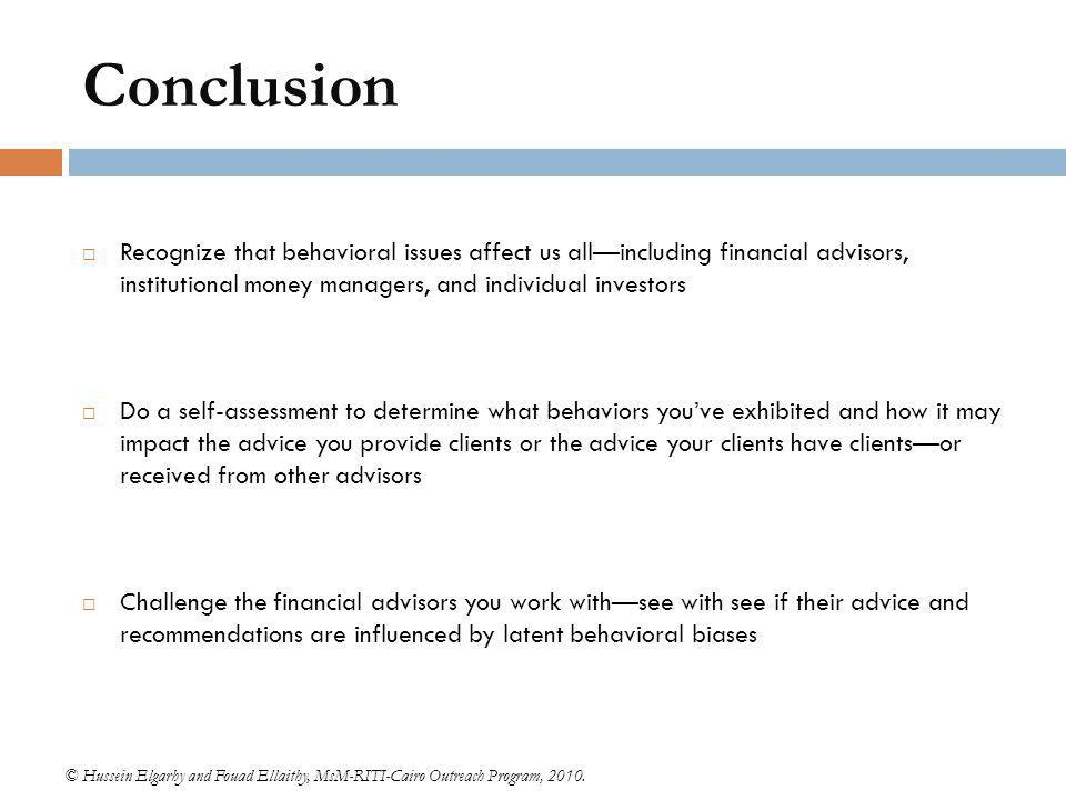 Conclusion Recognize that behavioral issues affect us all—including financial advisors, institutional money managers, and individual investors.