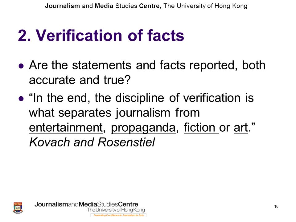 2. Verification of facts Are the statements and facts reported, both accurate and true