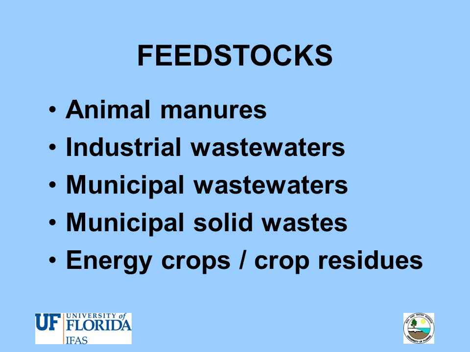 FEEDSTOCKS Animal manures Industrial wastewaters Municipal wastewaters