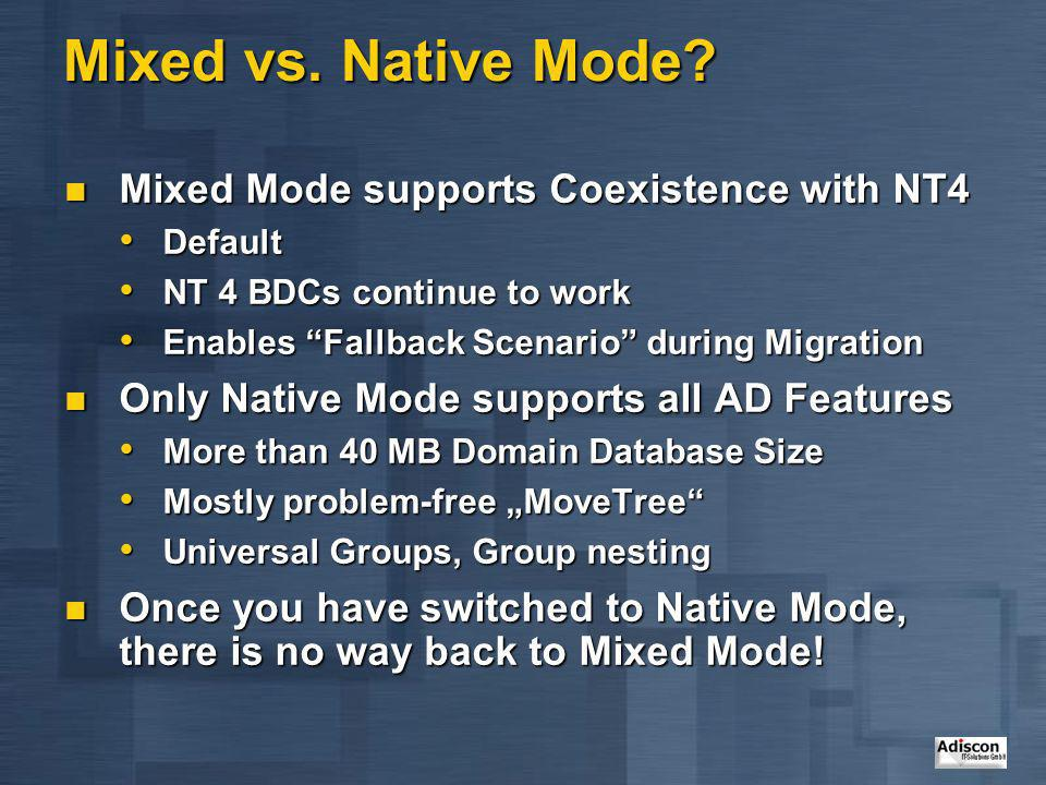 Mixed vs. Native Mode Mixed Mode supports Coexistence with NT4