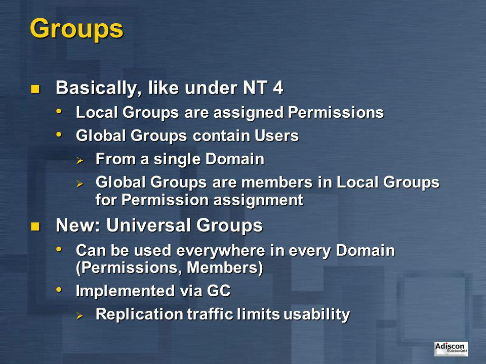 Groups Basically, like under NT 4 New: Universal Groups