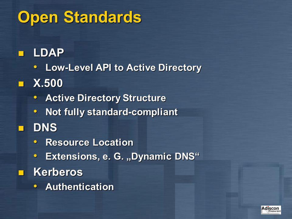 Open Standards LDAP X.500 DNS Kerberos