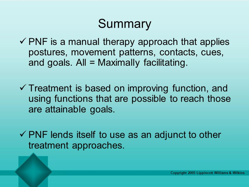 Summary PNF is a manual therapy approach that applies postures, movement patterns, contacts, cues, and goals. All = Maximally facilitating.