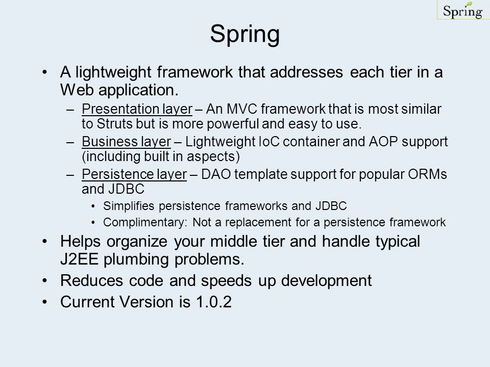 Spring A lightweight framework that addresses each tier in a Web application.