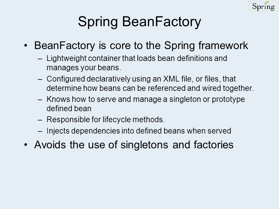 Spring BeanFactory BeanFactory is core to the Spring framework