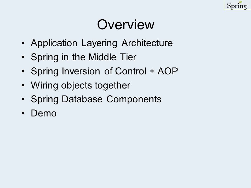 Overview Application Layering Architecture Spring in the Middle Tier