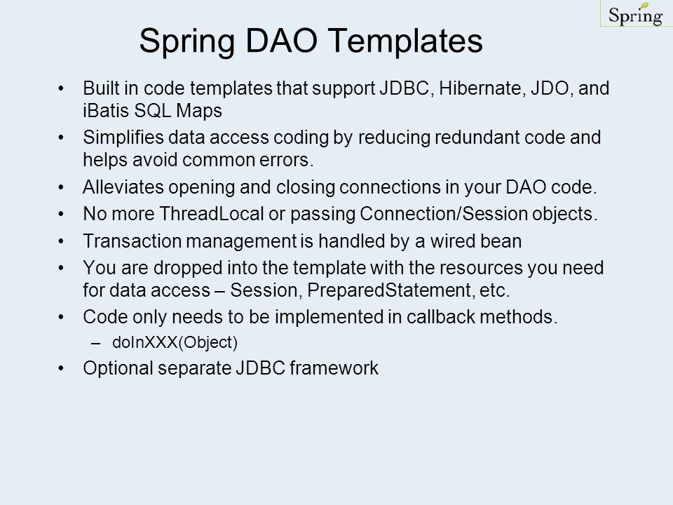 Spring DAO Templates Built in code templates that support JDBC, Hibernate, JDO, and iBatis SQL Maps.