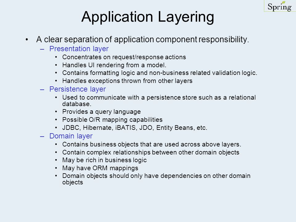 Application Layering A clear separation of application component responsibility. Presentation layer.
