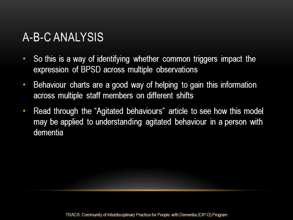 A-B-C analysis So this is a way of identifying whether common triggers impact the expression of BPSD across multiple observations.