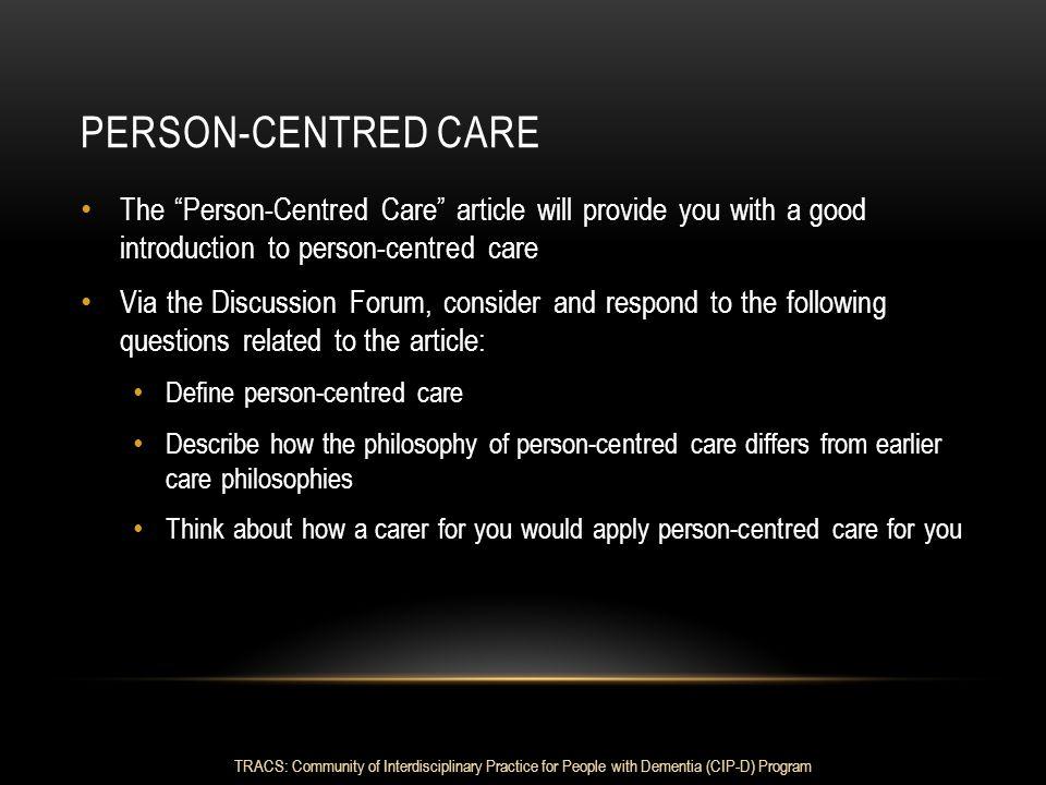 Person-centred care The Person-Centred Care article will provide you with a good introduction to person-centred care.